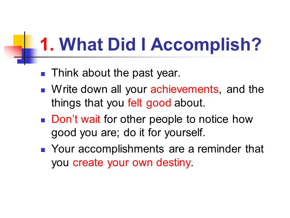 1. What Did I Accomplish Think about the past year.