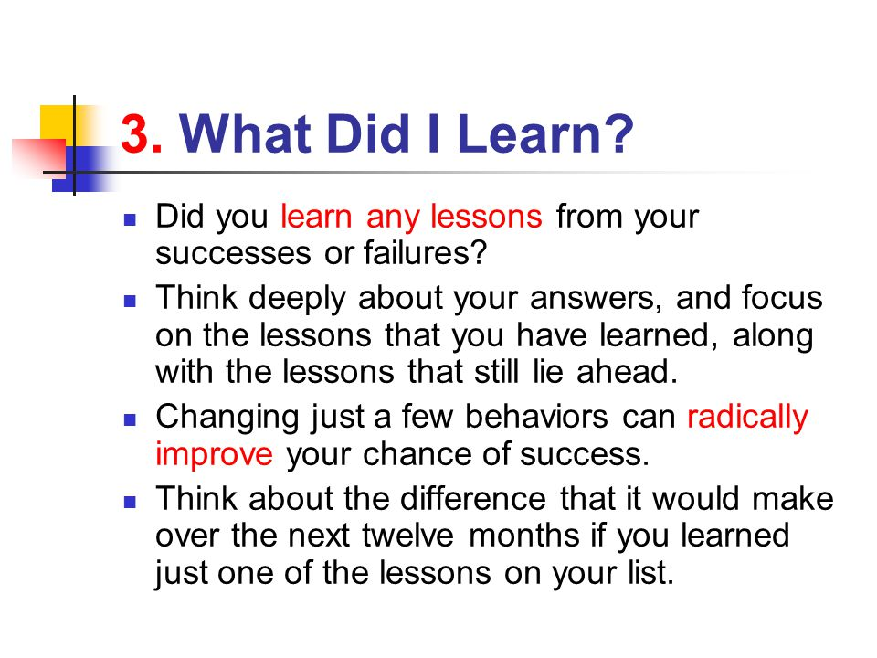 3. What Did I Learn Did you learn any lessons from your successes or failures