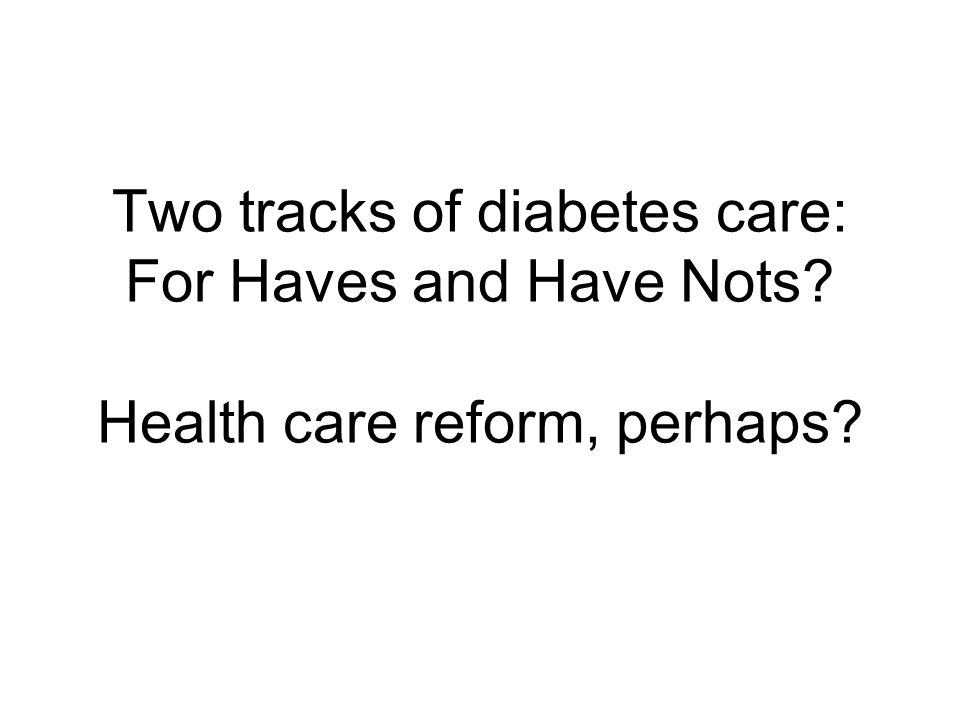 Two tracks of diabetes care: For Haves and Have Nots