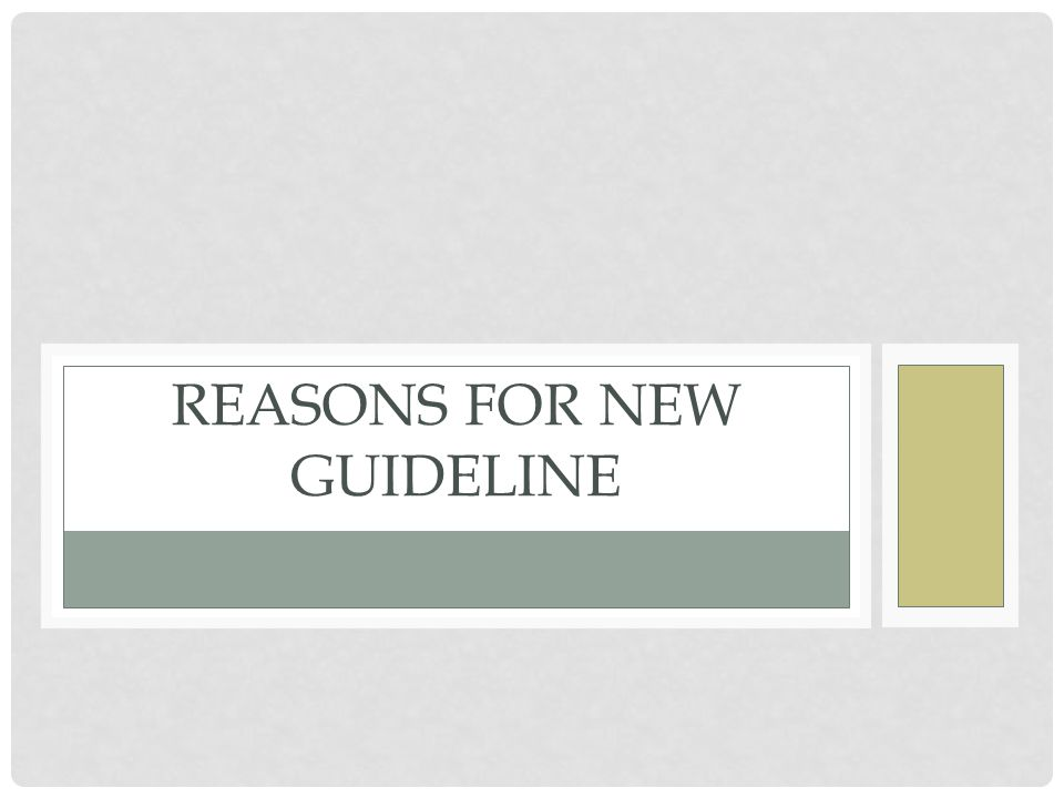 Reasons for New Guideline