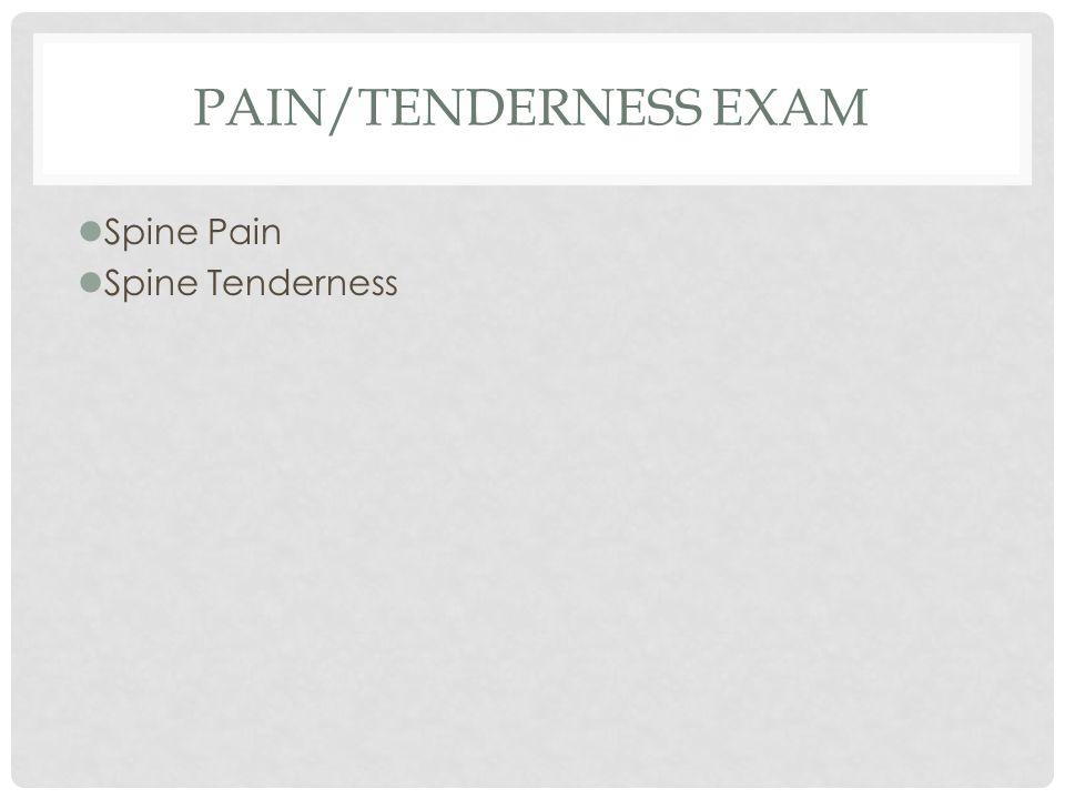 Pain/Tenderness Exam Spine Pain Spine Tenderness