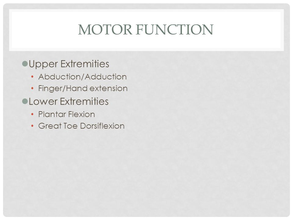 Motor Function Upper Extremities Lower Extremities Abduction/Adduction