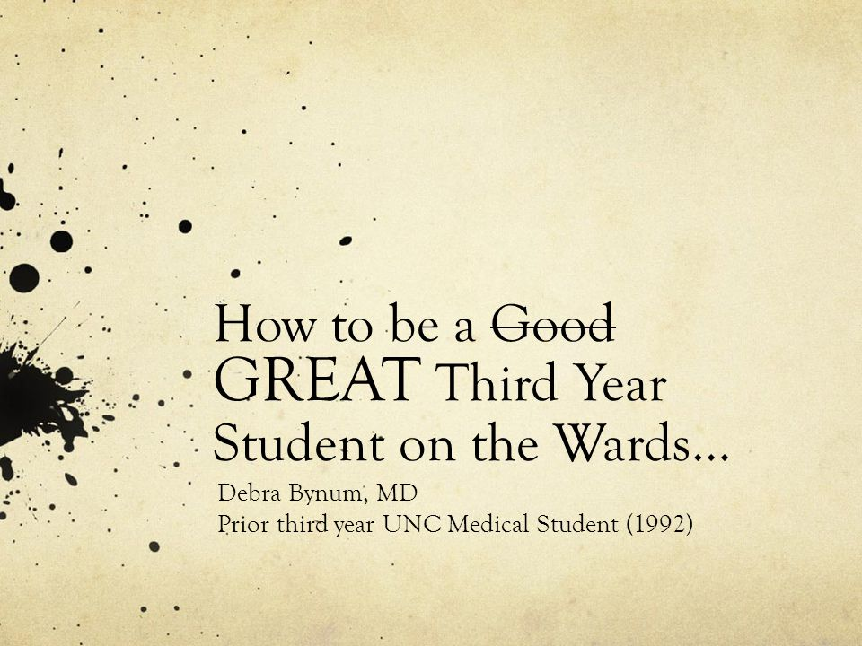 How to be a Good GREAT Third Year Student on the Wards…