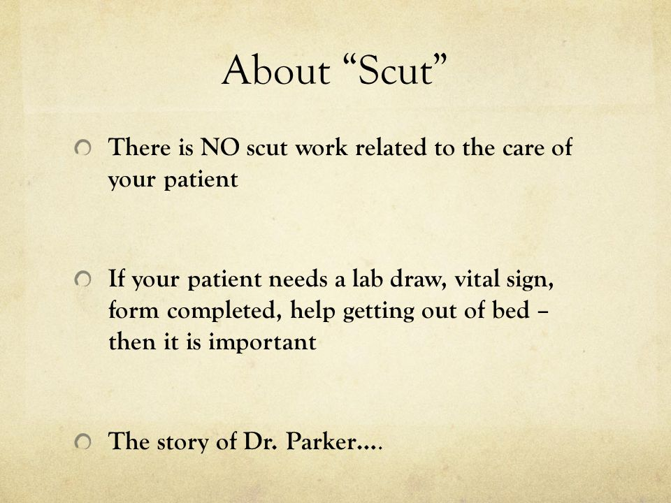 About Scut There is NO scut work related to the care of your patient