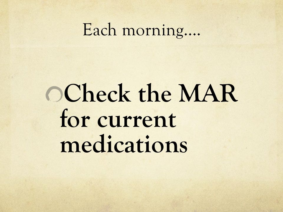 Check the MAR for current medications