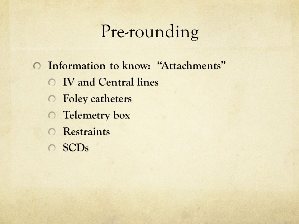 Pre-rounding Information to know: Attachments IV and Central lines