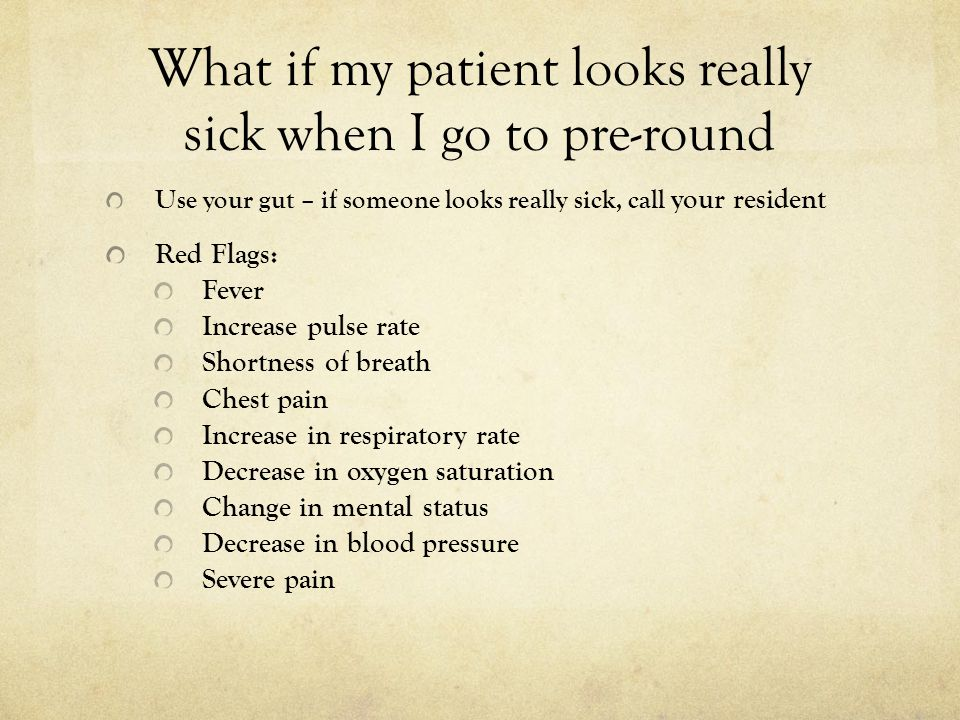 What if my patient looks really sick when I go to pre-round