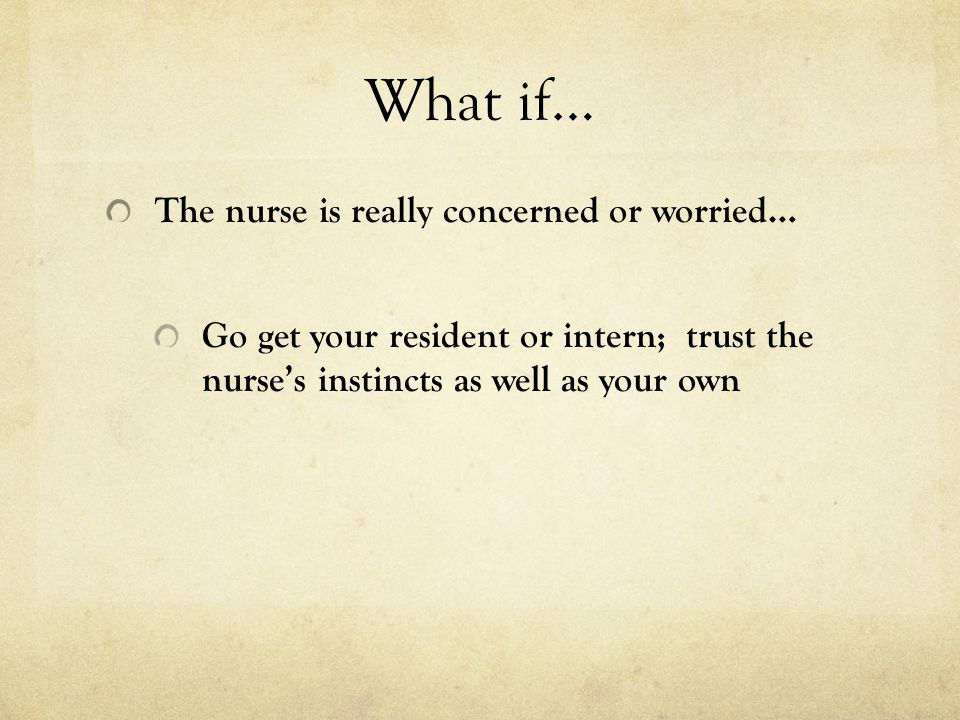 What if… The nurse is really concerned or worried…