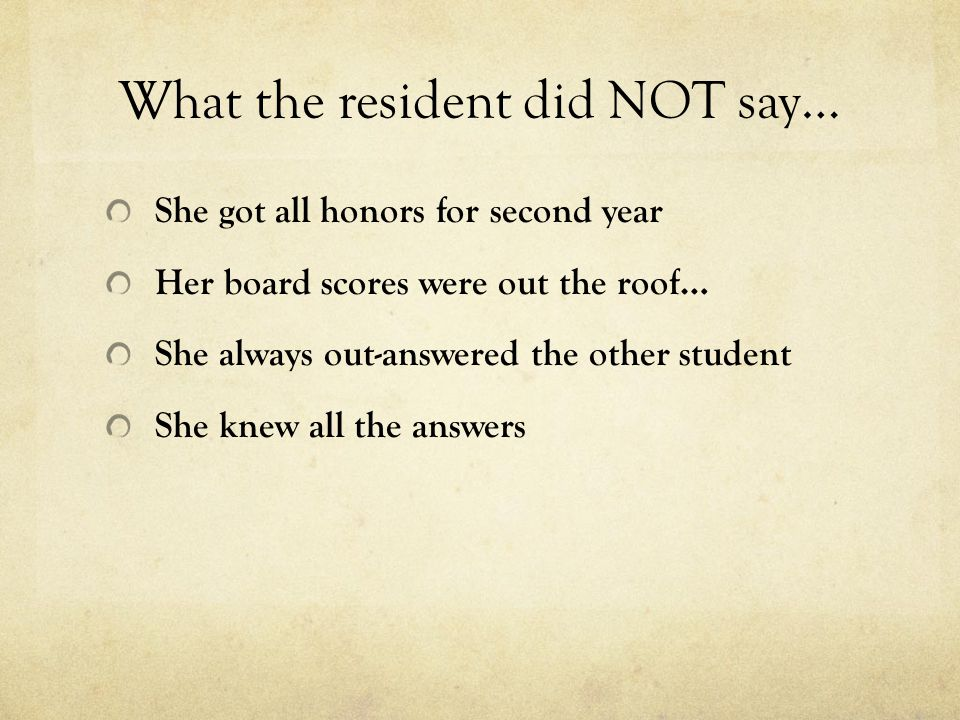What the resident did NOT say…