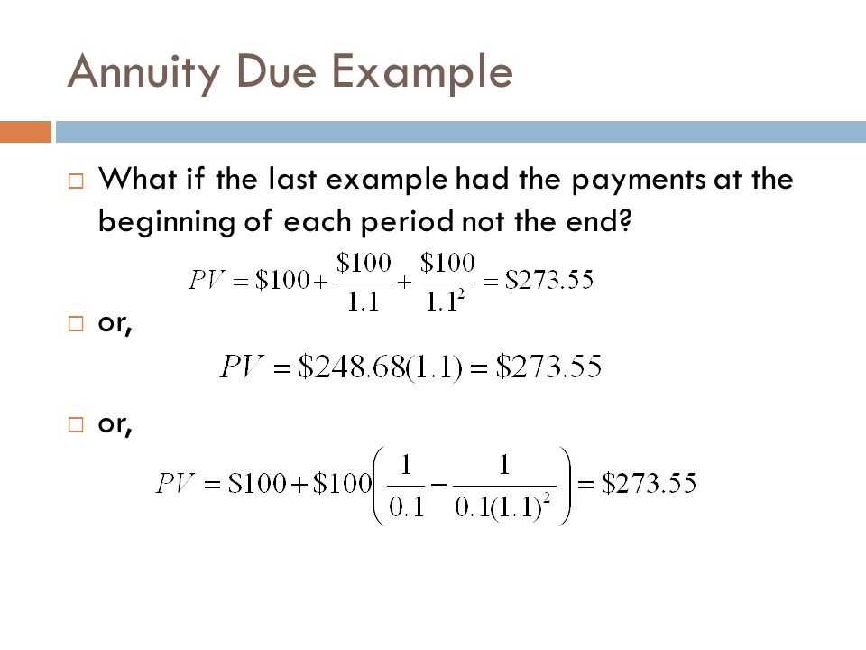 Annuity Due Example What if the last example had the payments at the beginning of each period not the end