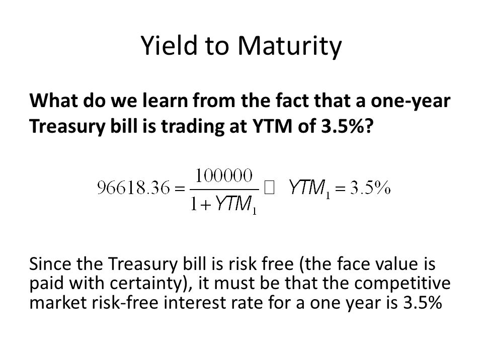 Yield to Maturity What do we learn from the fact that a one-year Treasury bill is trading at YTM of 3.5%