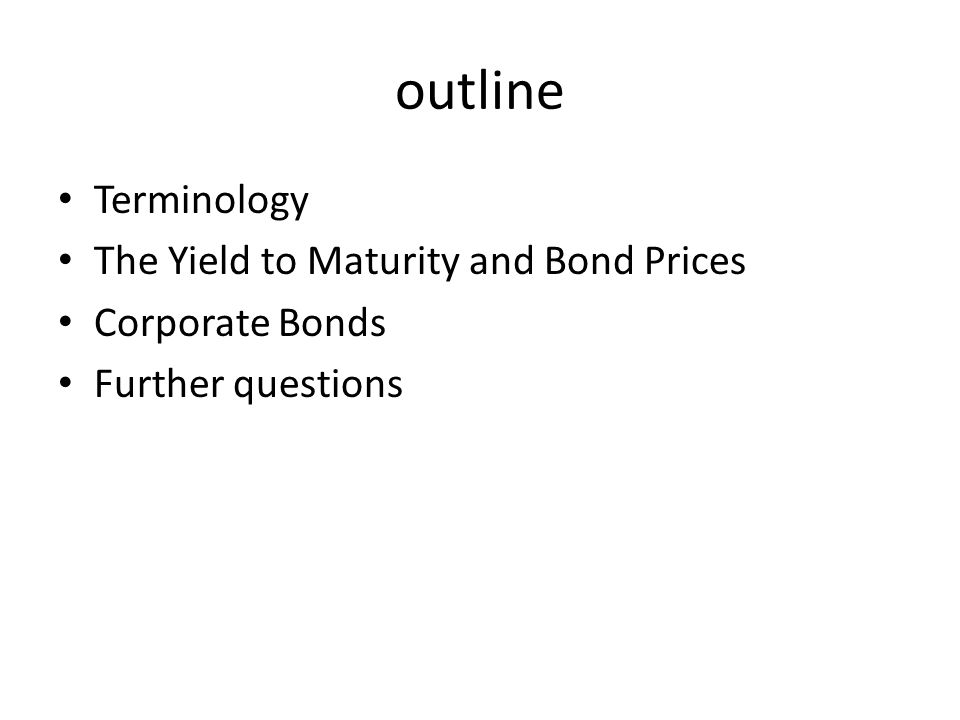 outline Terminology The Yield to Maturity and Bond Prices