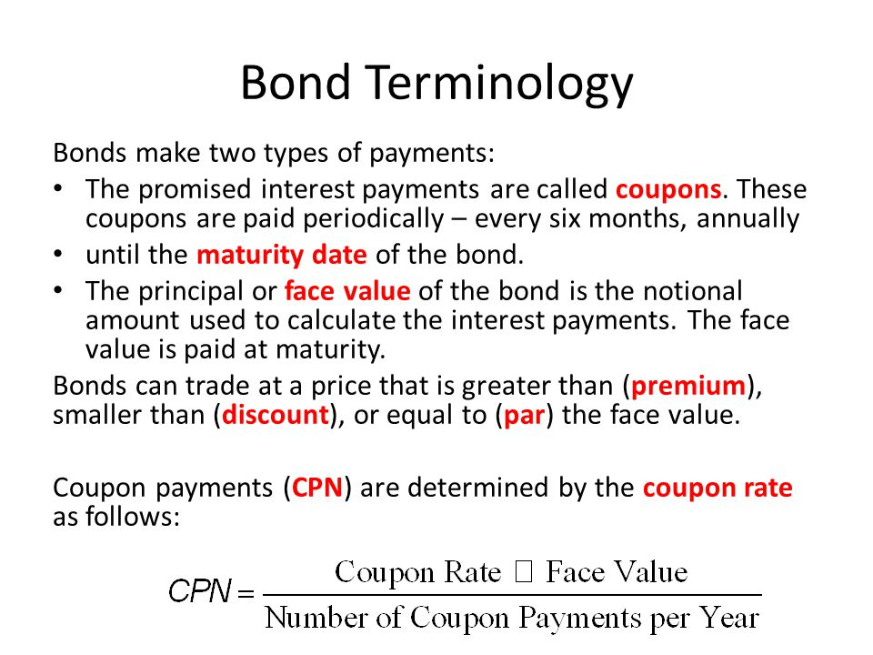 Bond Terminology Bonds make two types of payments: