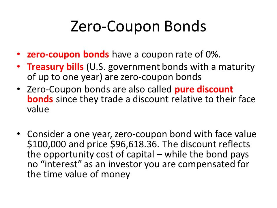 Zero-Coupon Bonds zero-coupon bonds have a coupon rate of 0%.