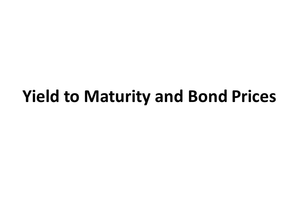 Yield to Maturity and Bond Prices