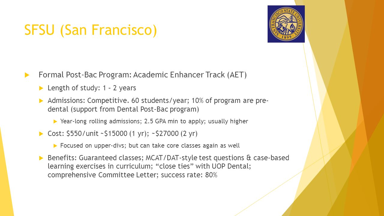 SFSU (San Francisco) Formal Post-Bac Program: Academic Enhancer Track (AET) Length of study: 1 – 2 years.