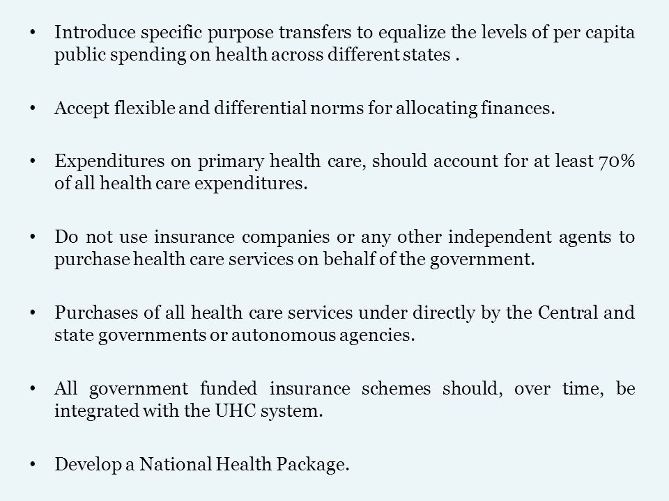 Introduce specific purpose transfers to equalize the levels of per capita public spending on health across different states .