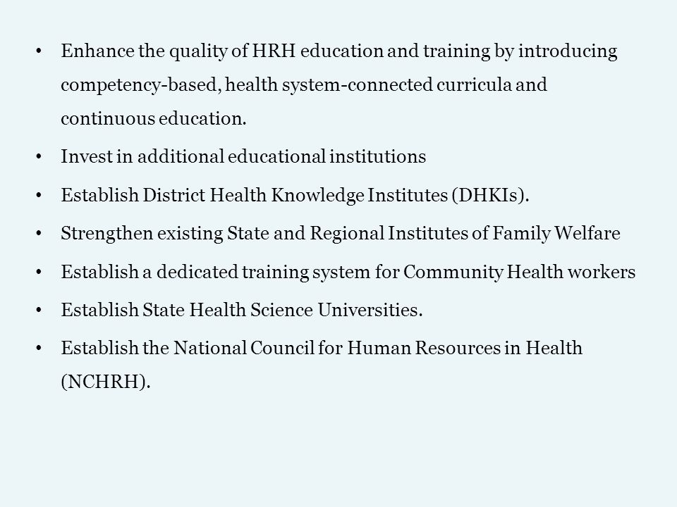 Enhance the quality of HRH education and training by introducing competency-based, health system-connected curricula and continuous education.