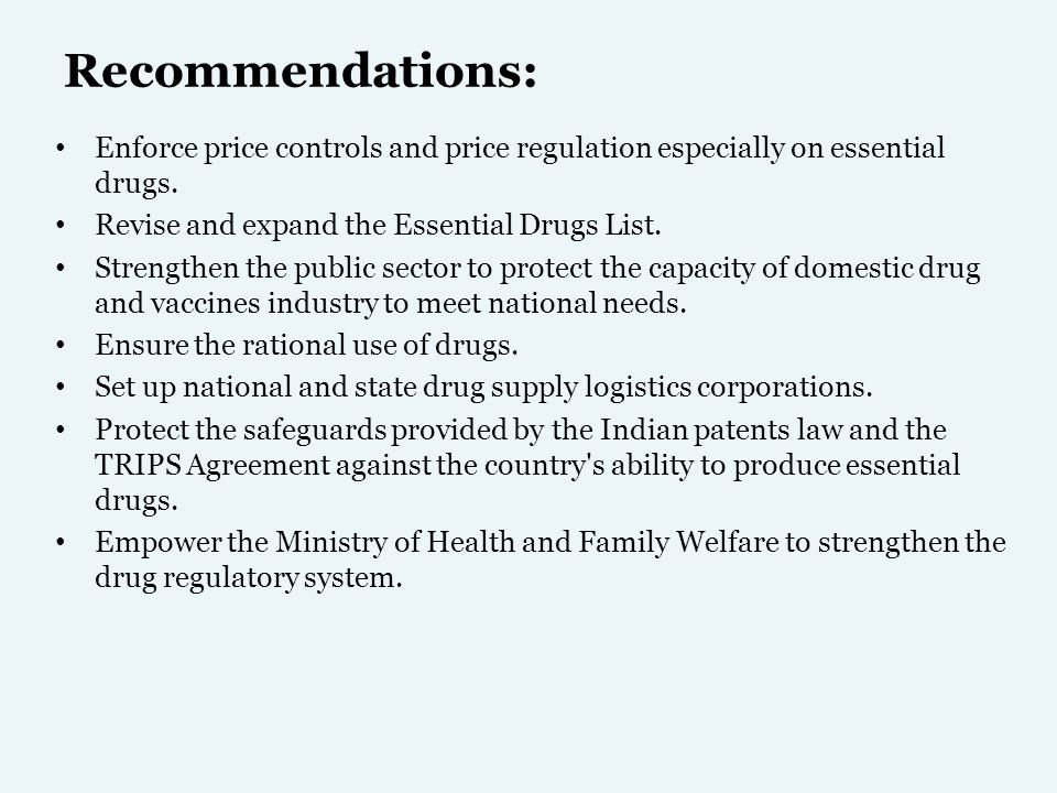 Recommendations: Enforce price controls and price regulation especially on essential drugs. Revise and expand the Essential Drugs List.