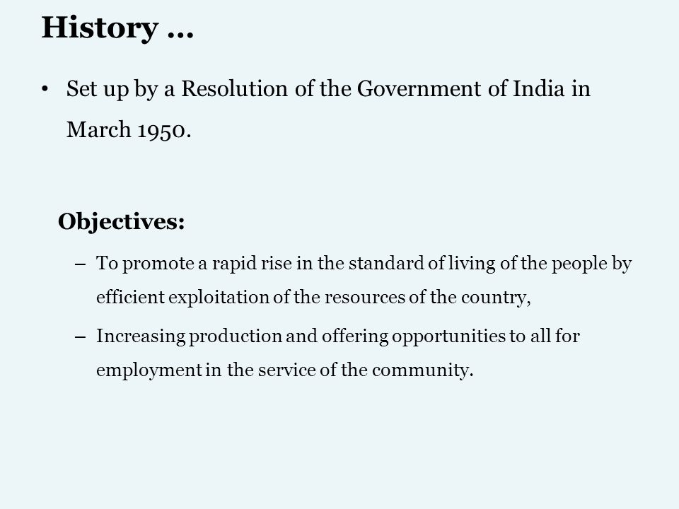 History … Set up by a Resolution of the Government of India in March 1950. Objectives: