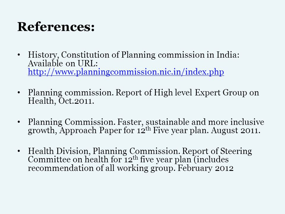 References: History, Constitution of Planning commission in India: Available on URL: http://www.planningcommission.nic.in/index.php.
