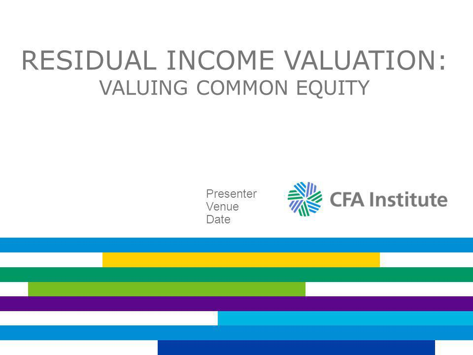 Residual Income Valuation: Valuing Common Equity