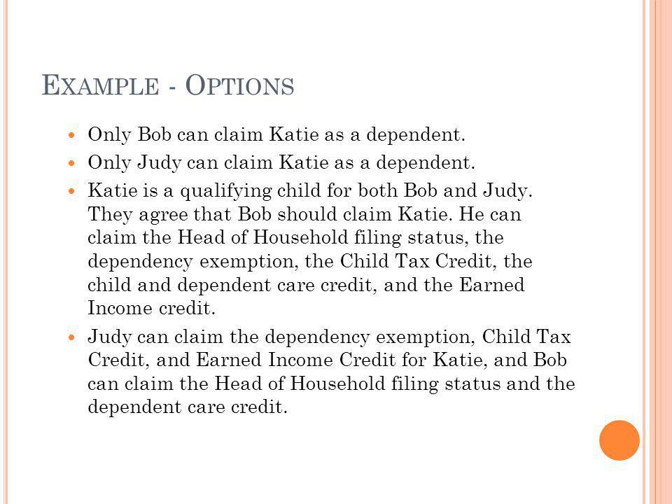 Example - Options Only Bob can claim Katie as a dependent.