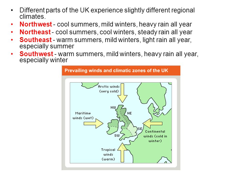 Different parts of the UK experience slightly different regional climates.
