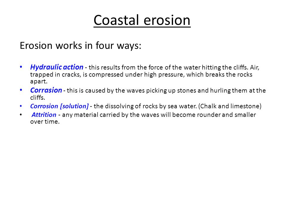 Coastal erosion Erosion works in four ways: