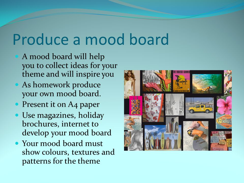 Produce a mood board A mood board will help you to collect ideas for your theme and will inspire you.