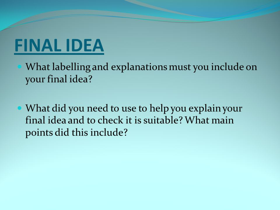 FINAL IDEA What labelling and explanations must you include on your final idea