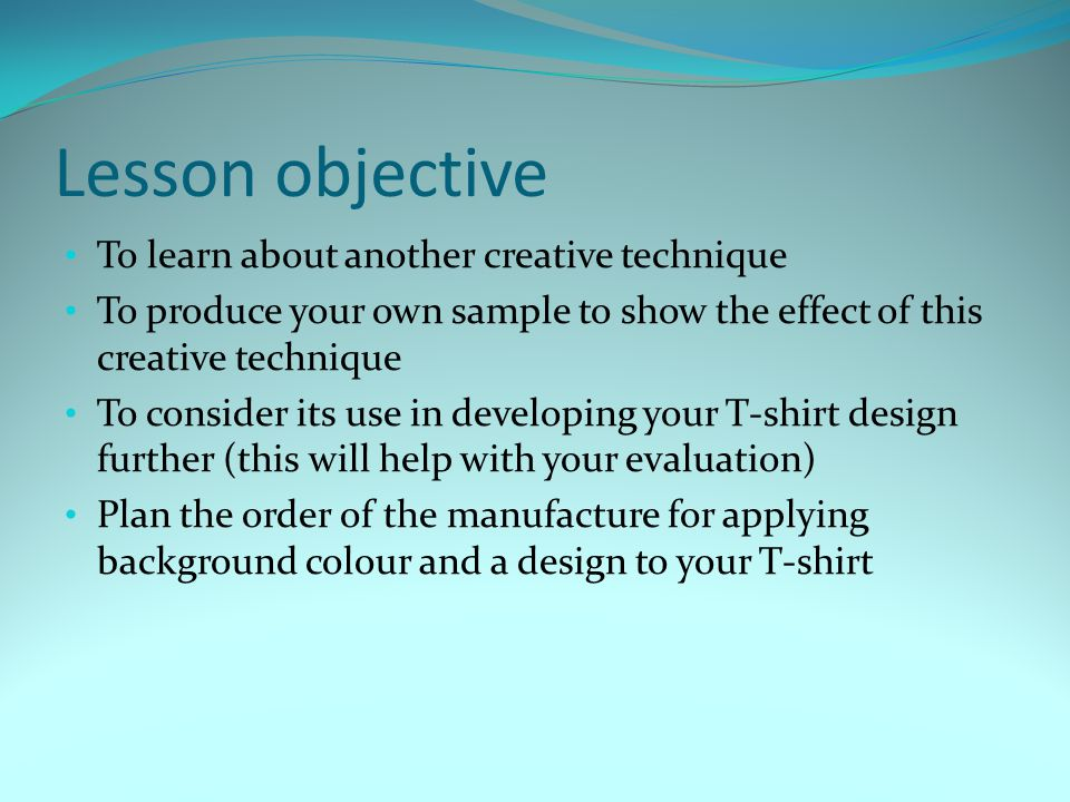Lesson objective To learn about another creative technique