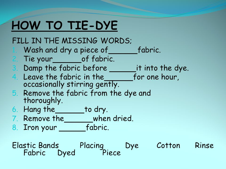 HOW TO TIE-DYE FILL IN THE MISSING WORDS;