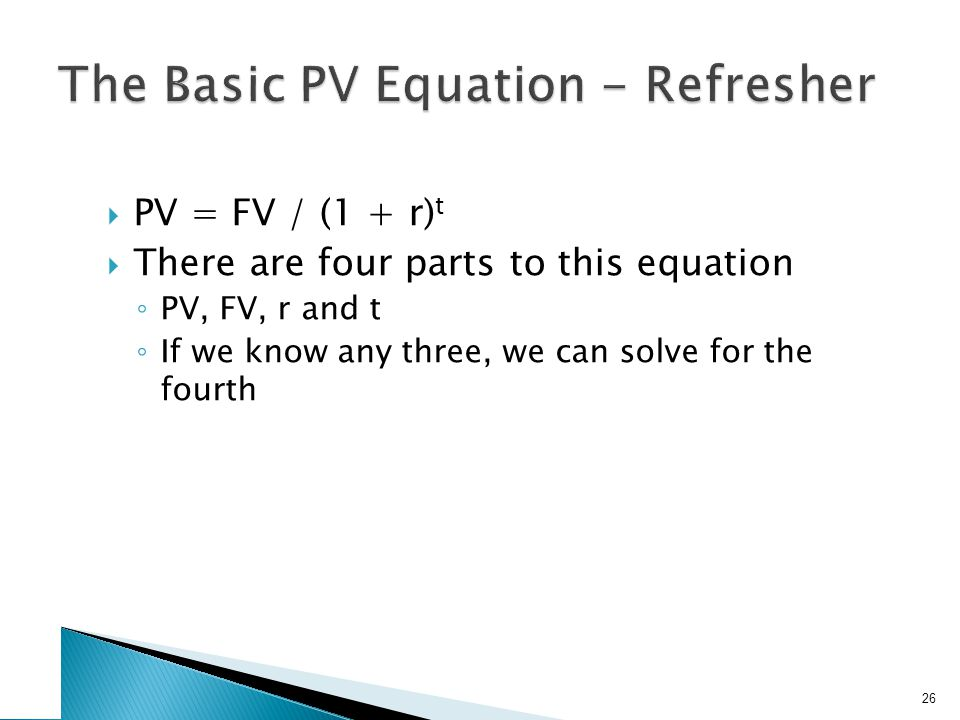 3. Discount Rate Often we will want to know what the implied interest rate is in an investment. Rearrange the basic PV equation and solve for r.