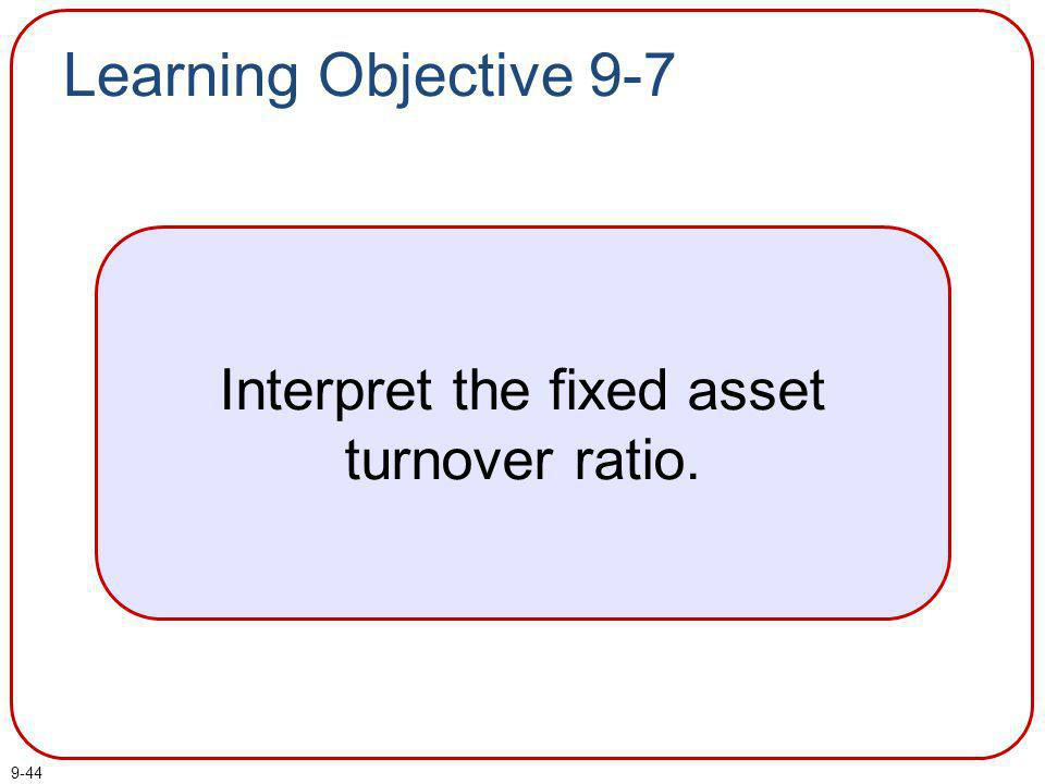 Interpret the fixed asset turnover ratio.