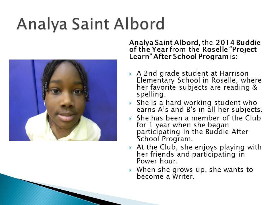 Analya Saint Albord Analya Saint Albord, the 2014 Buddie of the Year from the Roselle Project Learn After School Program is: