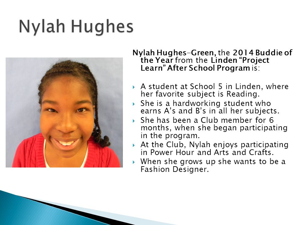 Nylah Hughes Nylah Hughes-Green, the 2014 Buddie of the Year from the Linden Project Learn After School Program is: