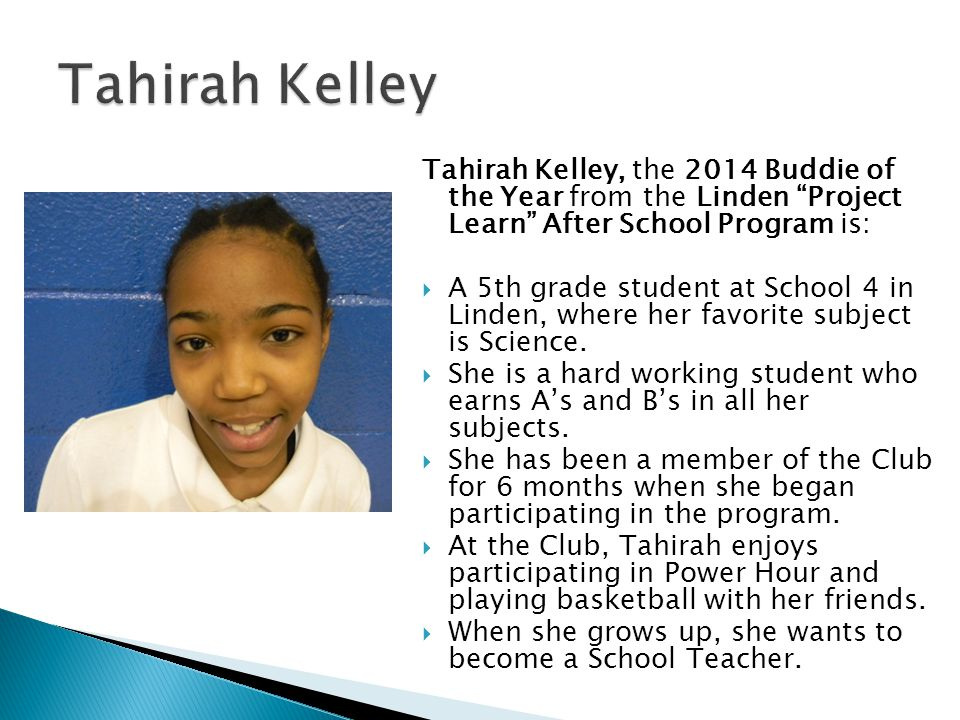 Tahirah Kelley Tahirah Kelley, the 2014 Buddie of the Year from the Linden Project Learn After School Program is:
