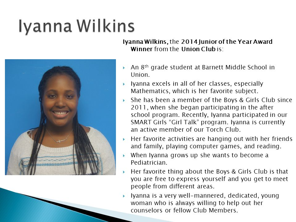 Iyanna Wilkins Iyanna Wilkins, the 2014 Junior of the Year Award Winner from the Union Club is: