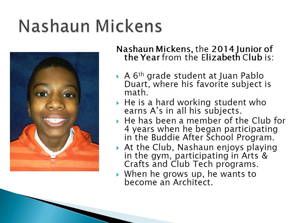 Nashaun Mickens Nashaun Mickens, the 2014 Junior of the Year from the Elizabeth Club is: