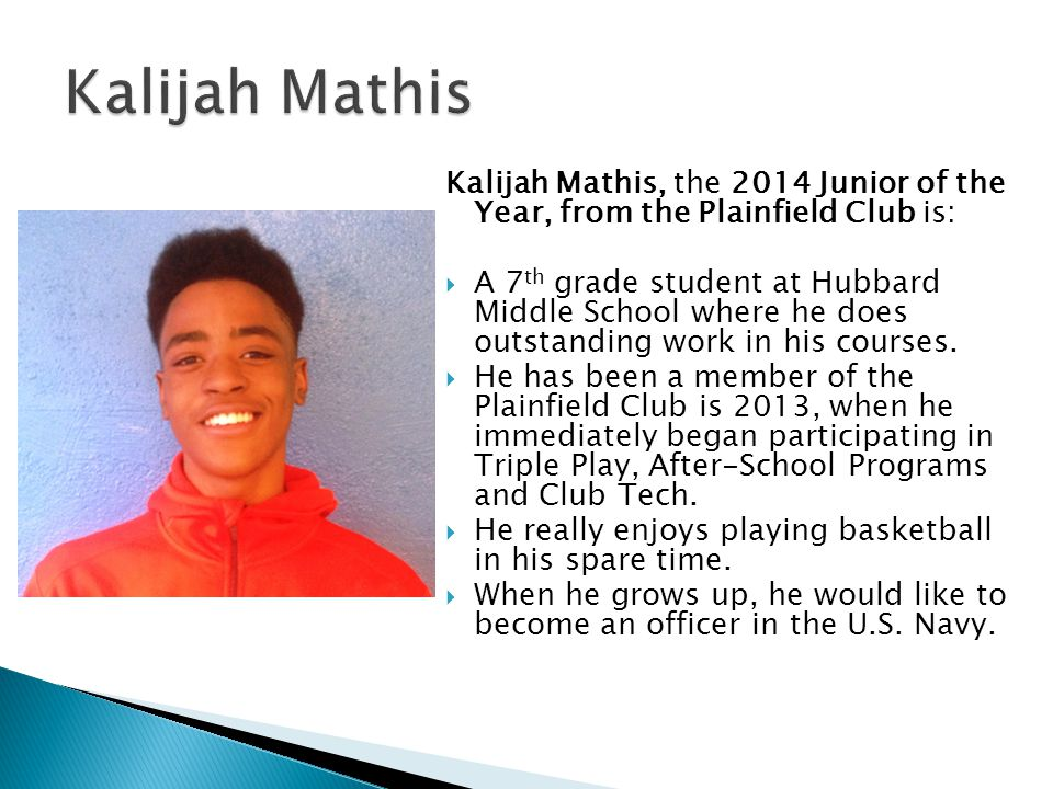 Kalijah Mathis Kalijah Mathis, the 2014 Junior of the Year, from the Plainfield Club is: