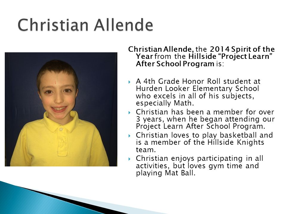 Christian Allende Christian Allende, the 2014 Spirit of the Year from the Hillside Project Learn After School Program is: