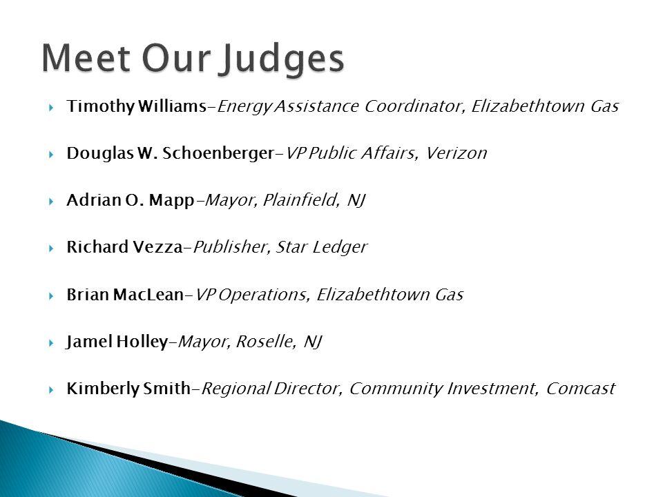 Meet Our Judges Timothy Williams-Energy Assistance Coordinator, Elizabethtown Gas. Douglas W. Schoenberger-VP Public Affairs, Verizon.