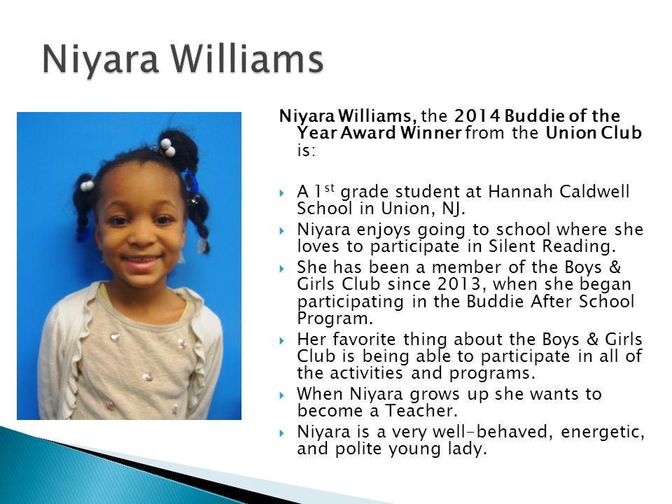Niyara Williams Niyara Williams, the 2014 Buddie of the Year Award Winner from the Union Club is: