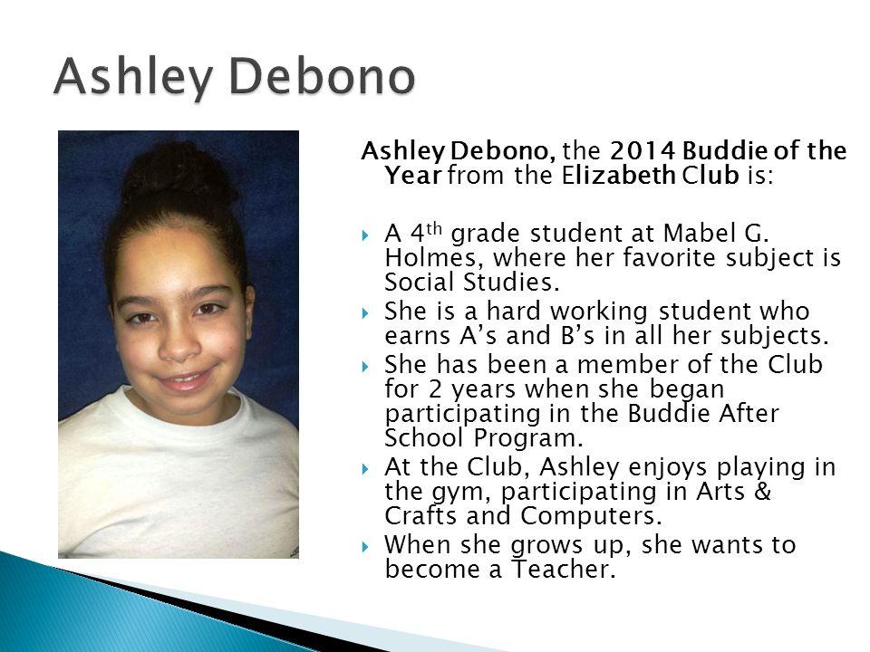 Ashley Debono Ashley Debono, the 2014 Buddie of the Year from the Elizabeth Club is:
