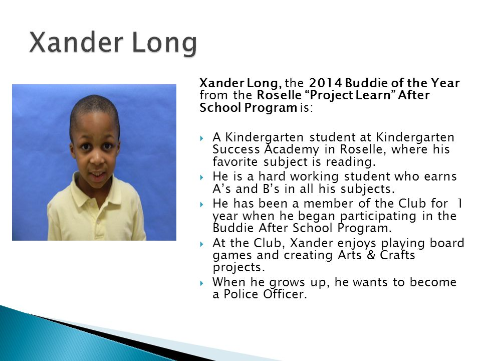 Xander Long Xander Long, the 2014 Buddie of the Year from the Roselle Project Learn After School Program is: