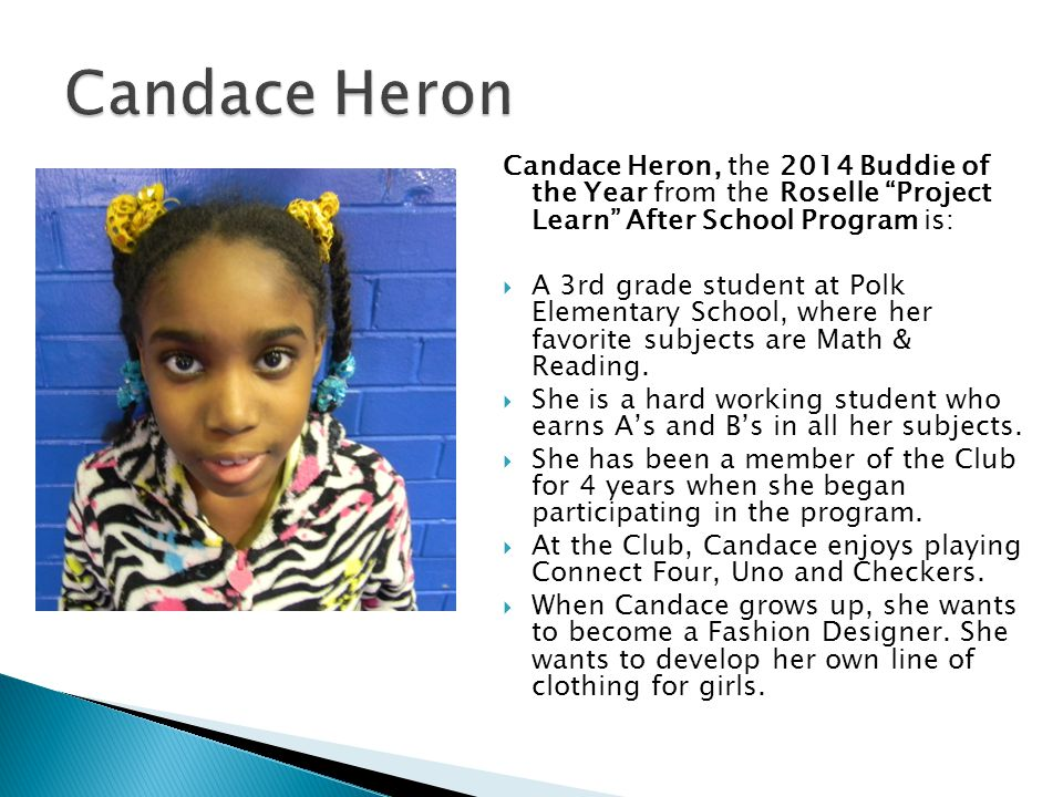 Candace Heron Candace Heron, the 2014 Buddie of the Year from the Roselle Project Learn After School Program is: