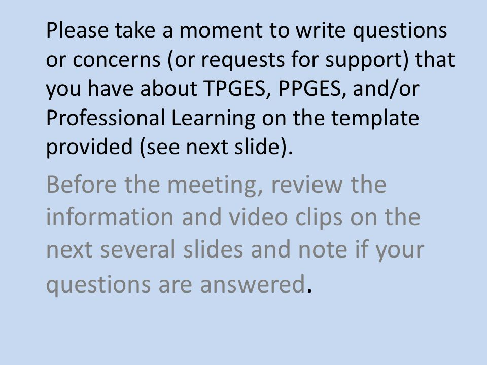 Please take a moment to write questions or concerns (or requests for support) that you have about TPGES, PPGES, and/or Professional Learning on the template provided (see next slide).