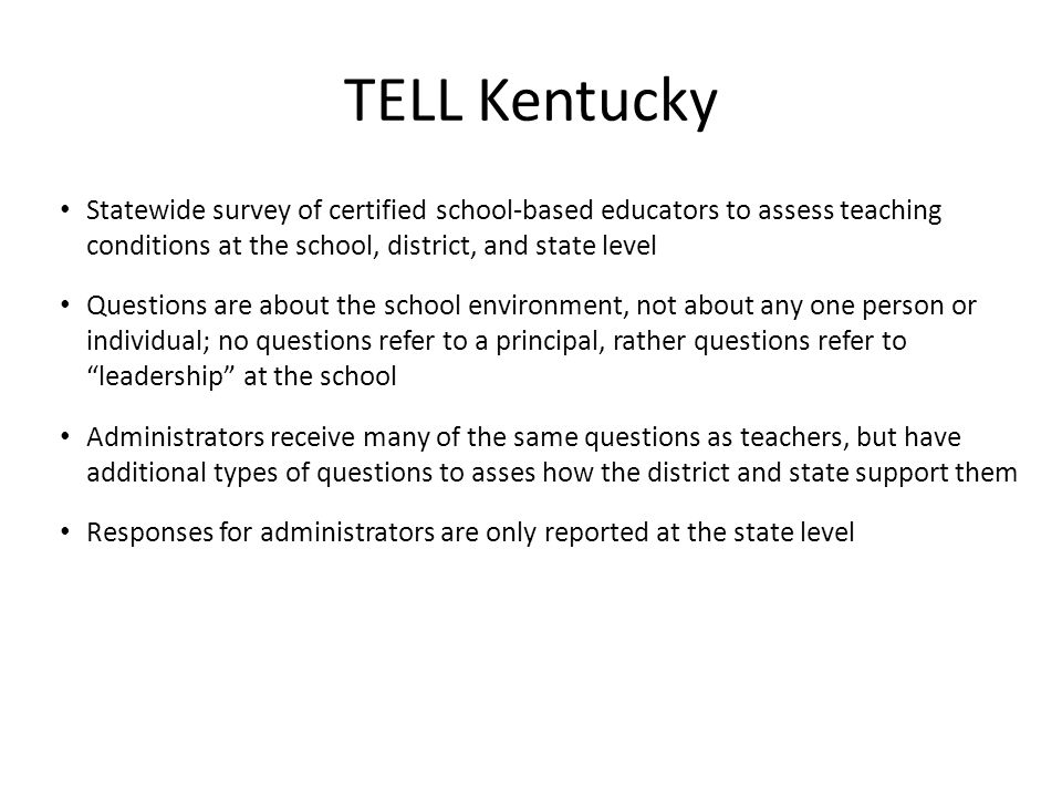 TELL Kentucky Statewide survey of certified school-based educators to assess teaching conditions at the school, district, and state level.