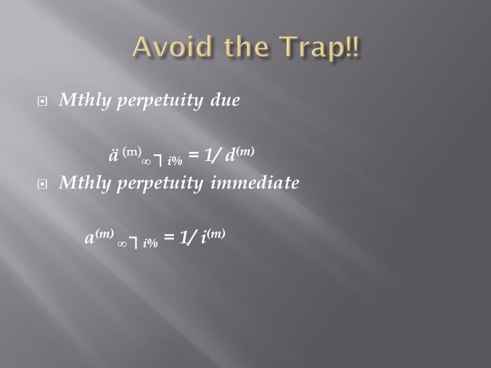 Avoid the Trap!! Mthly perpetuity due ä (m)∞ ┐i% = 1/ d(m)